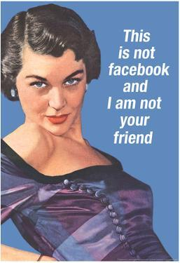 This Is Not Facebook I Am Not Your Friend Funny Poster by Ephemera