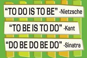 To Do Is To Be Nietzsche Kant Sinatra Quote Funny Poster by Ephemera