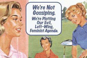 We're Not Gossiping We're Plotting Our Evil Feminist Agenda Funny Poster by Ephemera