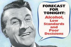Weather Forecast Alcohol Low Standards Poor Decisions Funny Poster by Ephemera