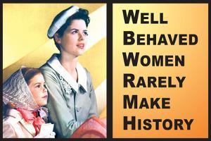 Well Behaved Women Rarely Make History Motivational Poster by Ephemera