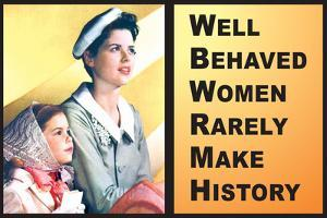 Well Behaved Women Rarely Make History Motivational Poster by Ephemera
