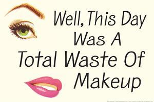 Well This Day was a Total Waste of Makeup Funny Plastic Sign by Ephemera