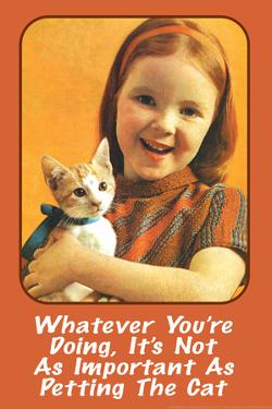 Whatever You're Doing It's Not as Important as Petting the Cat Funny Poster by Ephemera