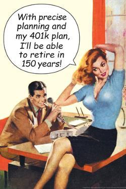 With Precise 401k Planning Retire In 150 Years Funny Poster by Ephemera