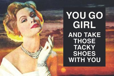 You Go Girl and Take Those Tacky Shoes with You Funny Plastic Sign by Ephemera