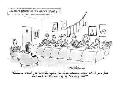 """""""Colleen, would you describe again the circumstances under which you first?"""" - New Yorker Cartoon"""