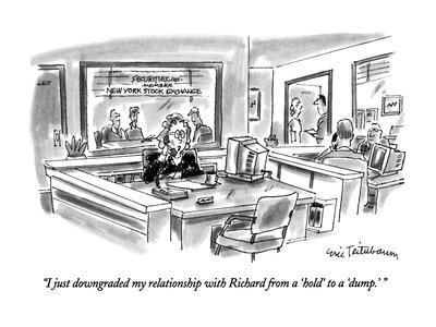 """""""I just downgraded my relationship with Richard from a 'hold' to a 'dump.'?"""" - New Yorker Cartoon"""