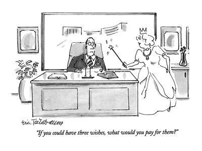 """""""If you could have three wishes, what would you pay for them?"""" - New Yorker Cartoon"""