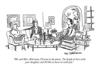 """""""Mr. and Mrs. Ackerman, I'll come to the point.  I'm deeply in love with y?"""" - New Yorker Cartoon"""