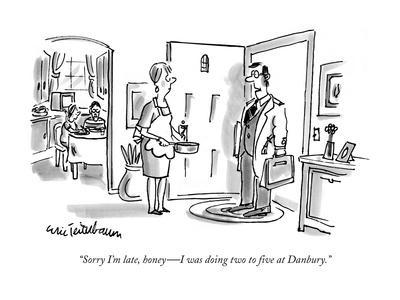 """""""Sorry I'm late, honey?I was doing two to five at Danbury."""" - New Yorker Cartoon"""
