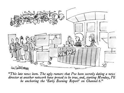 """""""This late news item.  The ugly rumors that I've been secretly dating a ne?"""" - New Yorker Cartoon"""