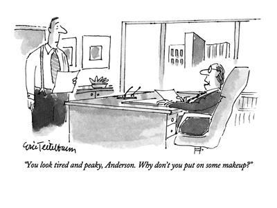 """""""You look tired and peaky, Anderson.  Why don't you put on some makeup?"""" - New Yorker Cartoon"""