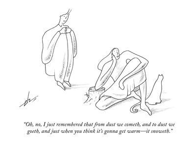 """""""Oh, no, I just remembered that from dust we cometh, and to dust we goeth,?"""" - New Yorker Cartoon"""