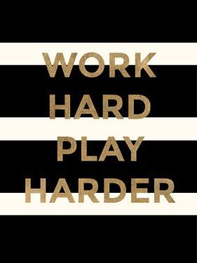 Work Hard, Play Harder by Evangeline Taylor