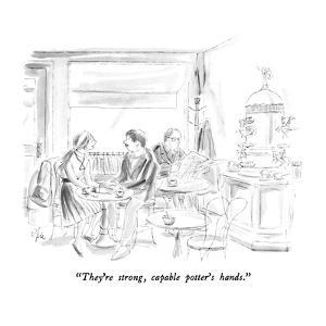 """""""They're strong, capable potter's hands."""" - New Yorker Cartoon by Everett Opie"""