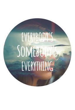 Everybody's Somebody's Everything
