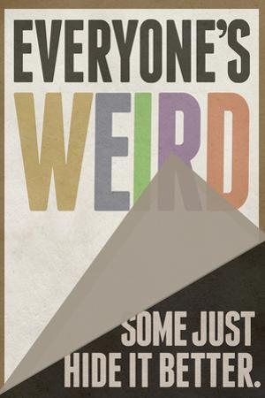 Everyone's Weird Some Just Hide It Better