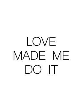 Love Made Me Do It by Explicit Design