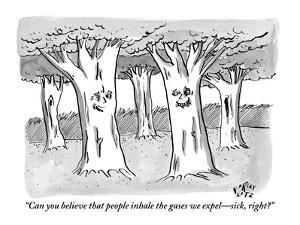 """Can you believe that people inhale the gases we expel—sick, right?"" - New Yorker Cartoon by Farley Katz"