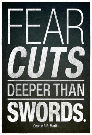 https://imgc.allpostersimages.com/img/posters/fear-cuts-deeper-than-swords-gorge-r-r-martin-quote_u-L-F683WD0.jpg?artPerspective=n