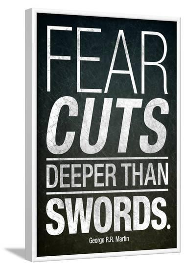 Fear Cuts Deeper Than Swords Gorge R.R. Martin Quote--Framed Poster