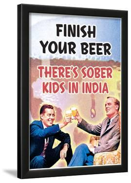 Finish Your Beer There's Sober Kids In India Funny Poster