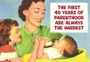 First 40 Years of Parenthood are Always the Hardest Funny Poster Print