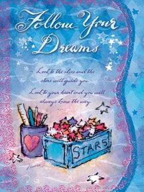 Follow Your Dreams by Flavia Weedn