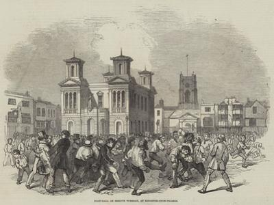 Foot-Ball on Shrove Tuesday, at Kingston-Upon-Thames