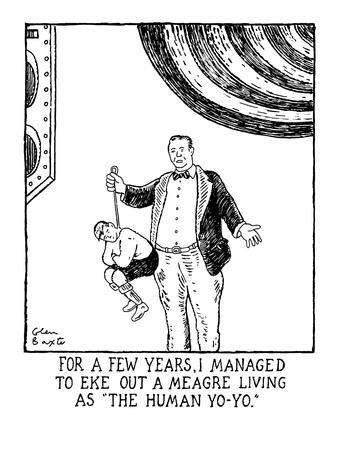 https://imgc.allpostersimages.com/img/posters/for-a-few-years-i-managed-to-eke-out-a-meagre-living-as-the-human-yo-yo-new-yorker-cartoon_u-L-PGT70M0.jpg?artPerspective=n