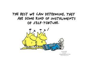 The best we can determine, they are some kind of instruments of self-torture. by Frank and Ernest