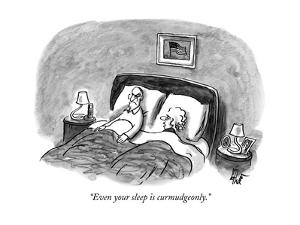 """""""Even your sleep is curmudgeonly."""" - New Yorker Cartoon by Frank Cotham"""