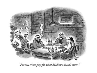 """""""For me, crime pays for what Medicare doesn't cover."""" - New Yorker Cartoon by Frank Cotham"""