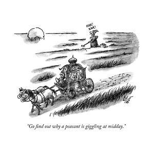 """""""Go find out why a peasant is giggling at midday."""" - New Yorker Cartoon by Frank Cotham"""