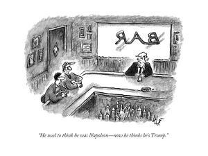 """""""He used to think he was NapoleonÑnow he thinks he's Trump."""" - New Yorker Cartoon by Frank Cotham"""