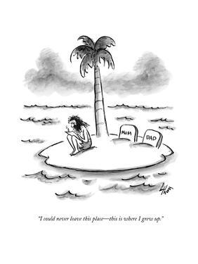 """""""I could never leave this place?this is where I grew up."""" - New Yorker Cartoon by Frank Cotham"""