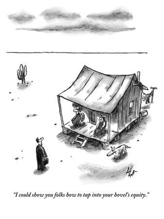"""""""I could show you folks how to tap into your hovel's equity."""" - New Yorker Cartoon by Frank Cotham"""