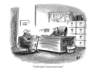 """""""I shall require many menservants."""" - New Yorker Cartoon by Frank Cotham"""