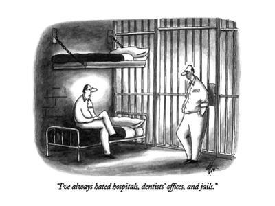 """""""I've always hated hospitals, dentists' offices, and jails."""" - New Yorker Cartoon by Frank Cotham"""