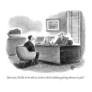 """""""Just once, I'd like to be able to write a check without getting thrown in?"""" - New Yorker Cartoon by Frank Cotham"""