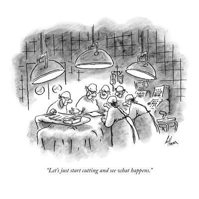 """""""Let's just start cutting and see what happens."""" - New Yorker Cartoon"""