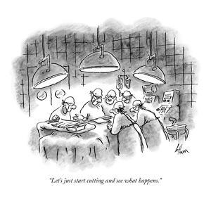 """""""Let's just start cutting and see what happens."""" - New Yorker Cartoon by Frank Cotham"""