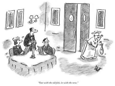 """""""Out with the old fish, in with the new."""" - New Yorker Cartoon by Frank Cotham"""