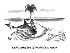 """Really, voting him off the island was enough."" - New Yorker Cartoon by Frank Cotham"