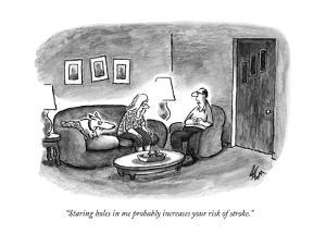 """""""Staring holes in me probably increases your risk of stroke.""""  - New Yorker Cartoon by Frank Cotham"""