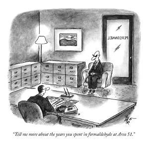 """""""Tell me more about the years you spent in formaldehyde at Area 51."""" - New Yorker Cartoon by Frank Cotham"""