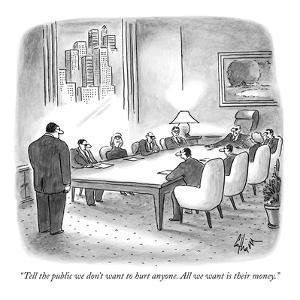 """Tell the public we don't want to hurt anyone. All we want is their money.…"" - New Yorker Cartoon by Frank Cotham"