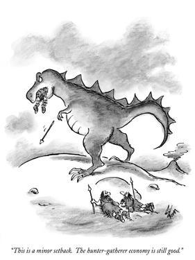 """This is a minor setback. The hunter-gatherer economy is still good."" - New Yorker Cartoon by Frank Cotham"