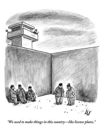 """""""We used to make things in this country—like license plates."""" - New Yorker Cartoon by Frank Cotham"""